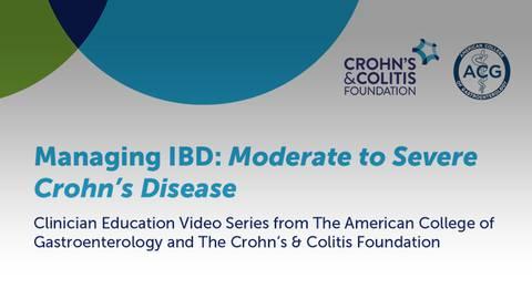 Managing IBD: Moderate to Severe Crohn's Disease